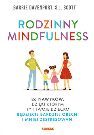 Okładka książki Rodzinny mindfulness. 26 nawyków, dzięki którym Ty i Twoje dziecko będziecie bardziej obecni i mniej zestresowani
