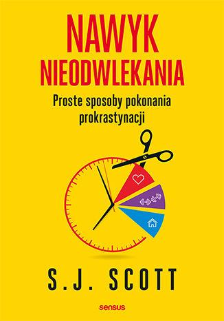 Okładka książki Nawyk nieodwlekania. Proste sposoby pokonania prokrastynacji