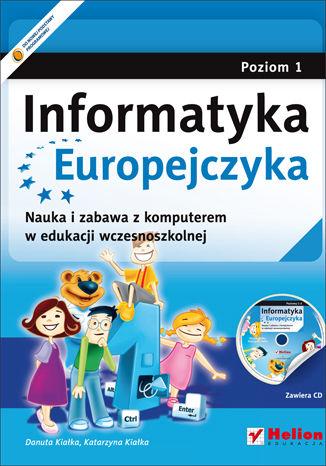 Okładka książki/ebooka Informatyka Europejczyka. Nauka i zabawa z komputerem w edukacji wczesnoszkolnej. Poziom 1 (Wydanie II)