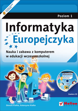 Okładka książki Informatyka Europejczyka. Nauka i zabawa z komputerem w edukacji wczesnoszkolnej. Poziom 1 (Wydanie II)