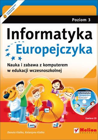 Okładka książki/ebooka Informatyka Europejczyka. Nauka i zabawa z komputerem w edukacji wczesnoszkolnej. Poziom 3 (Wydanie II)