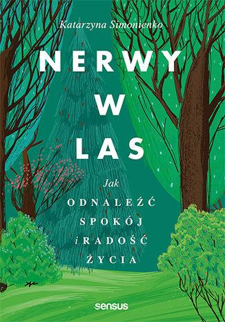 Okładka książki Nerwy w las. Jak odnaleźć spokój i radość życia