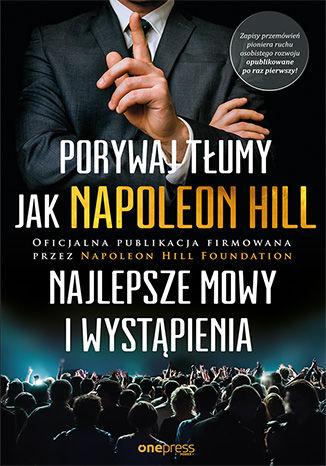 Okładka książki Porywaj tłumy jak Napoleon Hill. Najlepsze mowy i wystąpienia