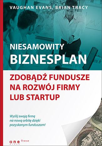 Okładka książki Niesamowity biznesplan. Zdobądź fundusze na rozwój firmy lub startup