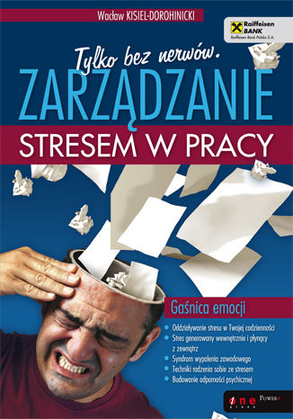 Okładka książki Tylko bez nerwów. Zarządzanie stresem w pracy