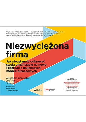 Okładka książki/ebooka Niezwyciężona firma. Jak nieustannie odkrywać swoją organizację na nowo i czerpać z najlepszych modeli biznesowych