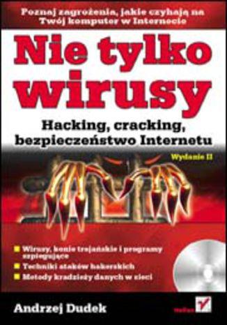 Nie tylko wirusy. Hacking, cracking, bezpieczeństwo Internetu. Wydanie II