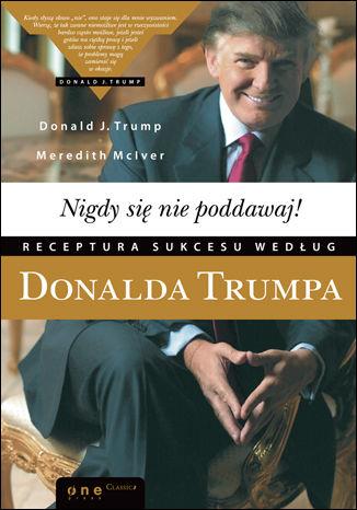 Okładka książki/ebooka Nigdy się nie poddawaj! Receptura sukcesu według Donalda Trumpa