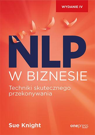 Okładka książki NLP w biznesie. Techniki skutecznego przekonywania. Wydanie IV
