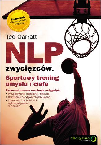 NLP zwycięzców. Sportowy trening umysłu i ciała