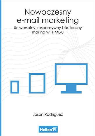 Okładka książki/ebooka Nowoczesny e-mail marketing. Uniwersalny, responsywny i skuteczny mailing w HTML-u