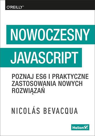 Okładka książki Nowoczesny JavaScript. Poznaj ES6 i praktyczne zastosowania nowych rozwiązań
