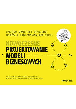 Okładka książki/ebooka Nowoczesne projektowanie modeli biznesowych. Narzędzia, kompetencje, mentalność i innowacje, które zapewnią firmie sukces