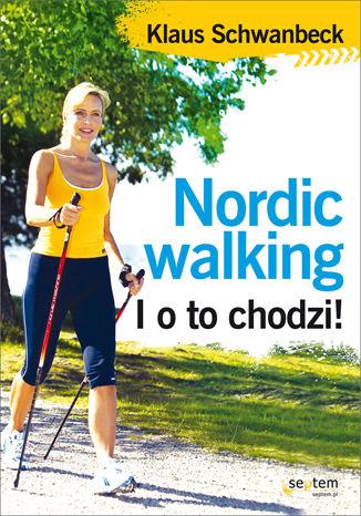 Okładka książki/ebooka Nordic walking. I o to chodzi!