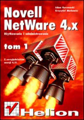 Okładka książki Novell Netware 4 - użytkowanie i administrowanie t. I, - wyd. II, z uwzględ. wersji 4.11