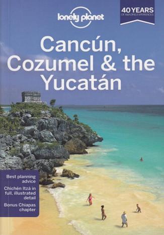 Okładka książki/ebooka Cancun Cozumel & the Yucatan (Kankun, Cozumel, Jukatan). Przewodnik Lonely Planet