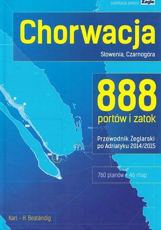 Okładka książki Chorwacja, Słowenia, Czarnogóra 888 portów i zatok 2014/2015  Przewodnik żeglarski po Adriatyku