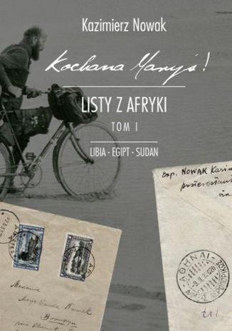 Okładka książki Kochana Maryś! Listy z Afryki. Libia, Egipt, Sudan, Sorus. Tom I