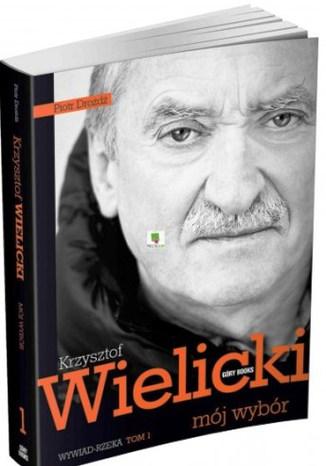 Okładka książki Krzysztof Wielicki. Mój wybór. Wywiad-rzeka. Tom 1