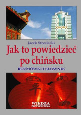 Okładka książki Jak to powiedzieć po chińsku?