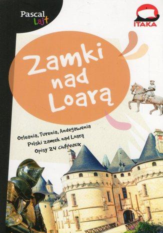 Okładka książki Zamki nad Loarą. Przewodnik Pascal Lajt