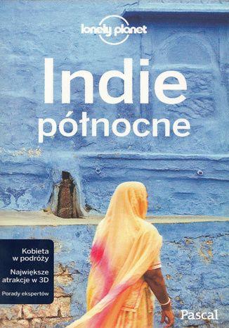 Okładka książki Indie północne. Przewodnik Lonely Planet po polsku