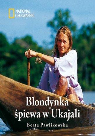 Blondynka śpiewa w Ukajali (oprawa twarda)