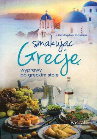 Okładka książki Smakując Grecję, wyprawy po greckim stole