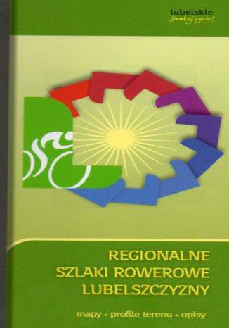 Okładka książki Regionalne szlaki rowerowe Lubelszczyzny