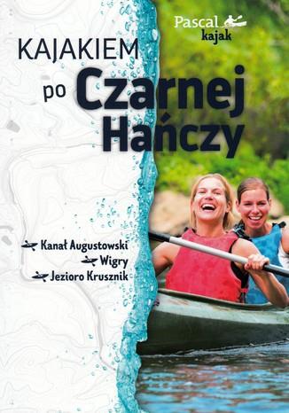 Okładka książki Kajakiem po Czarnej Hańczy