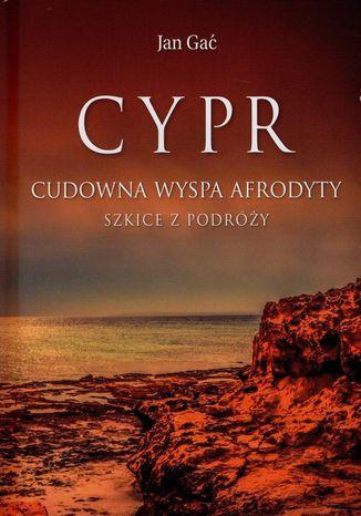 Okładka książki Cypr. Cudowna Wyspa Afrodyty