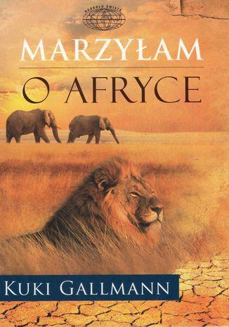 Okładka książki/ebooka Marzyłam o Afryce