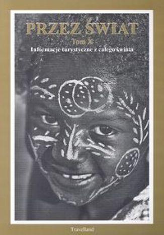 Okładka książki/ebooka Przez Świat Tom X. Informacje turystyczne z całego świata