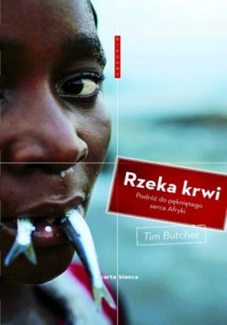 Okładka książki/ebooka Rzeka krwi. Podróż do pękniętego serca Afryki