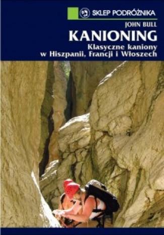 Okładka książki Kanioning. Klasyczne kaniony w Hiszpanii, Francji i Włoszech