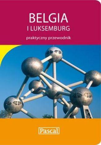 Okładka książki Belgia i Luksemburg. Praktyczny Przewodnik