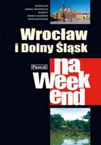 Okładka książki Wrocław i Dolny Śląsk na weekend