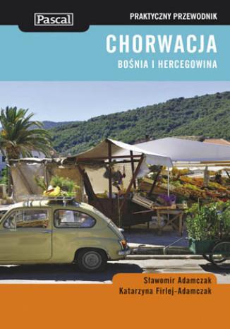 Chorwacja, Bośnia i Hercegowina. Praktyczny przewodnik