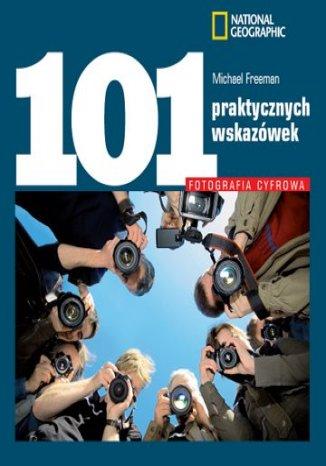 Okładka książki Fotografia cyfrowa. 101 praktycznych wskazówek