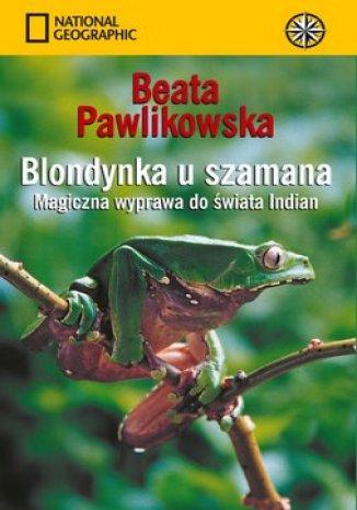 Okładka książki/ebooka Blondynka u szamana. Magiczna wyprawa do świata Indian (oprawa miękka)