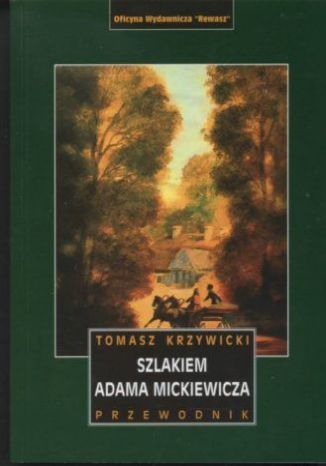 Okładka książki/ebooka Szlakiem Adama Mickiewicza. Przewodnik