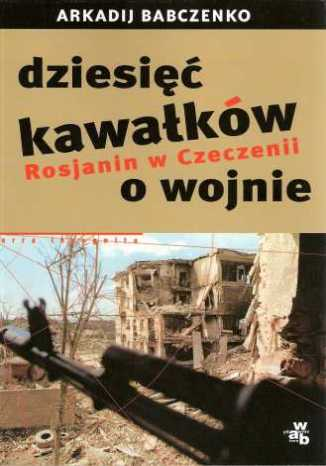 Okładka książki/ebooka Dziesięć kawałków o wojnie. Rosjanin w Czeczenii