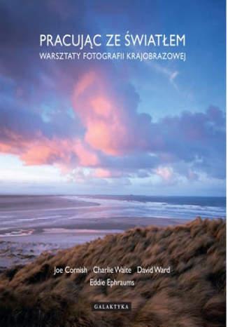 Okładka książki Pracując ze światłem. Warsztaty fotografii krajobrazowej