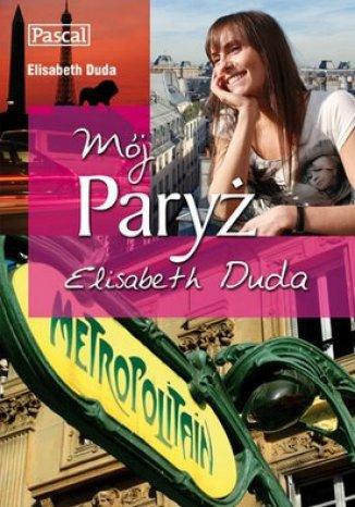 Okładka książki Mój Paryż! Elisabeth Duda