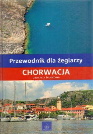 Chorwacja. Dalmacja Środkowa. Przewodnik dla żeglarzy