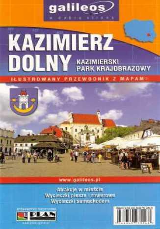 Okładka książki/ebooka Kazimierz Dolny. Kazimierski Park Krajobrazowy. Ilustrowany przewodnik z mapami [Galileos]
