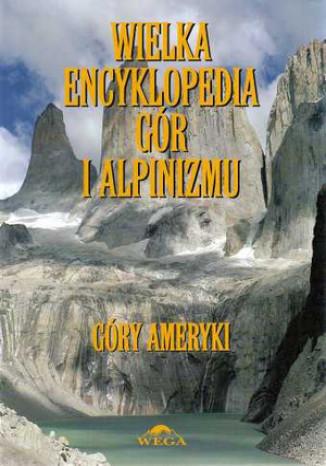 Okładka książki/ebooka Wielka Encyklopedia Gór i Alpinizmu. Tom IV: Góry Ameryki
