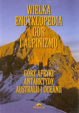 Okładka książki/ebooka Wielka Encyklopedia Gór i Alpinizmu. Tom V: Góry Afryki, Antarktydy, Australii i Oceanii