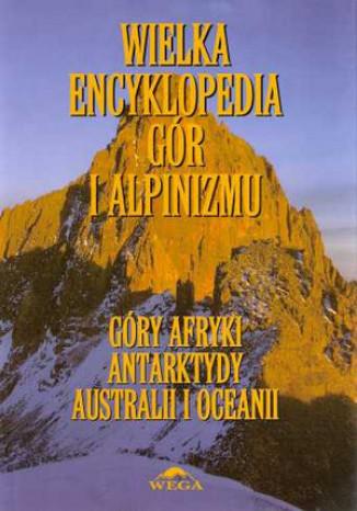 Okładka książki Wielka Encyklopedia Gór i Alpinizmu. Tom V: Góry Afryki, Antarktydy, Australii i Oceanii