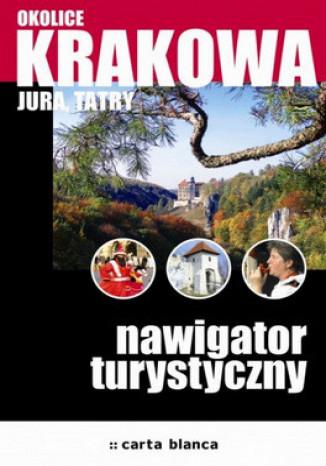 Okładka książki/ebooka Okolice Krakowa, Jura, Tatry. Nawigator turystyczny